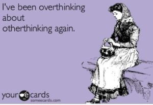 dont-overthink-it-e1349120376279